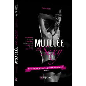 Musclée & Sexy - Le guide de musculation 100% féminin